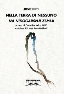 Nella terra di nessuno-Sa nikogarsnji zemlji. Ediz. bilingue - Josip Osti - copertina