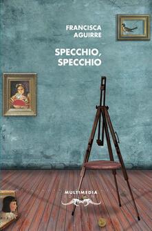 Specchio, specchio - Francisca Aguirre - copertina