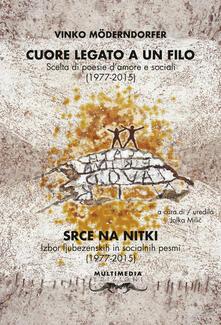 Cuore legato a un filo. Scelta di poesie d'amore e sociali (1977-2015). Ediz. slovena e italiana - Vinko Möderndorfer - copertina