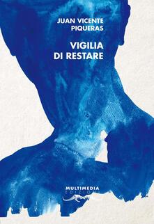 Vigilia di restare. Ediz. spagnola e italiana - Juan Vicente Piqueras - copertina