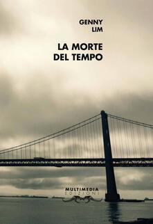 La morte del tempo. Ediz. inglese e italiana - Genny Lim - copertina