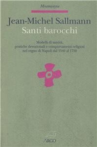 Santi barocchi. Modelli di santità, pratiche devozionali, comportamenti religiosi nel Regno di Napoli dal 1540 al 1750