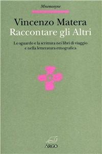 Raccontare gli altri. Lo sguardo e la scrittura nei libri di viaggio e nella letteratura etnografica - Matera Vincenzo - wuz.it