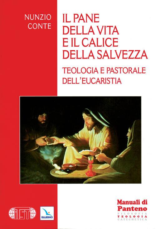 Il pane della vita e il calice della salvezza. Teologia e pastorale dell'eucarestia