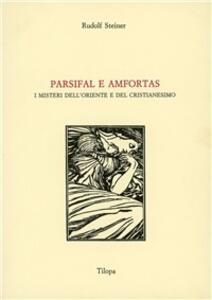 Parsifal e Amfortas. I misteri dell'Oriente e del cristianesimo