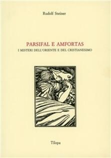 Parsifal e Amfortas. I misteri dell'Oriente e del cristianesimo - Rudolf Steiner - copertina