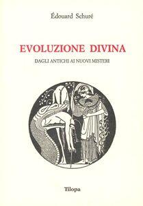 Evoluzione divina. Dagli antichi ai nuovi misteri