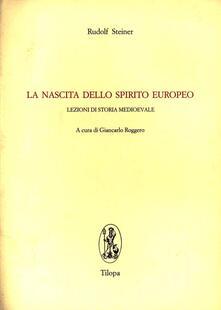 La nascita dello spirito europeo. Lezioni di storia medievale - Rudolf Steiner - copertina