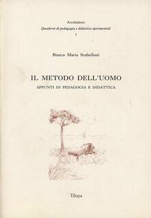 Il metodo dell'uomo. Appunti di pedagogia e didattica - Bianca M. Scabelloni - copertina