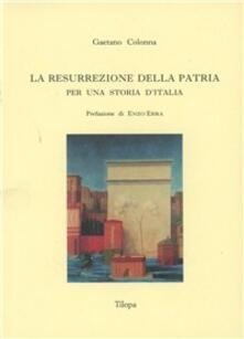 La resurrezione della patria. Per una storia d'Italia - Gaetano Colonna - copertina