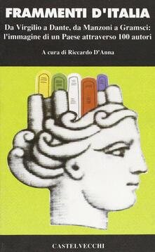 Frammenti d'Italia. Da Virgilio a Dante, da Mazzini a Gramsci: l'immagine di un paese attraverso cento autori - copertina