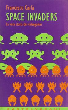 Space Invaders. La vera storia dei videogames - Francesco Carlà - copertina