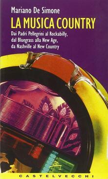 La musica country. Dai padri pellegrini al rockabilly, dal bluegrass alla New Age, da Nashville al new country - Mariano De Simone - copertina