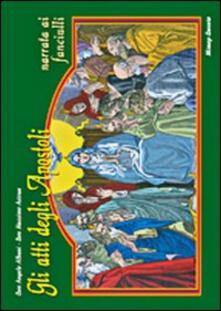 Gli Atti degli Apostoli narrati ai fanciulli - Angelo Albani,Massimo Asbrua - copertina