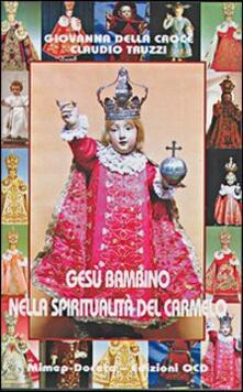 Gesù Bambino nella spiritualità del Carmelo - Giovanna della Croce,Claudio Truzzi - copertina