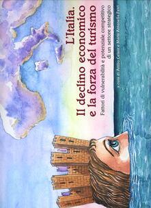 L' Italia. Il declino economico e la forza del turismo. Fattori di vulnerabilità e potenziale competitivo di un settore strategico - Attilio Celant - copertina