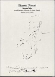Dossier Vado. Ricordi figurativi della casa di Cesare Garboli - Giosetta Fioroni,Flaminio Gualdoni - copertina