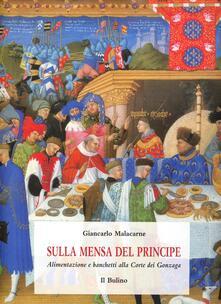 Sulla mensa del principe. Alimentazione e banchetti alla corte dei Gonzaga - Giancarlo Malacarne - copertina