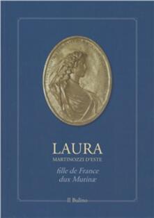 Laura Martinozzi d'Este fille de France, dux mutinae - copertina
