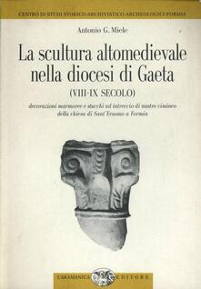 La scultura altomedievale nella diocesi di Gaeta (VIII-IX secolo) - Antonio G. Miele - copertina