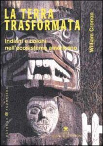 La terra trasformata. Indiani e coloni nell'ecosistema americano
