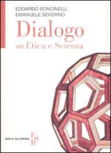 Dialogo su etica e scienza - Edoardo Boncinelli,Emanuele Severino - copertina