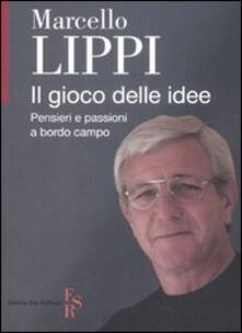 Il gioco delle idee. Pensieri e passioni a bordo campo - Marcello Lippi - copertina