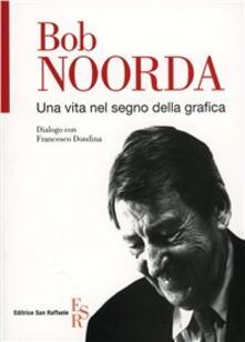 Una vita nel segno della grafica - Bob Noorda,Francesco Dondina - copertina