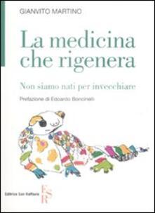 La medicina che rigenera. Non siamo nati per invecchiare - Gianvito Martino - copertina