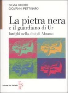 La pietra nera e il guardiano di Ur. Intrighi nella città di Abramo - Silvia M. Chiodi,Giovanni Pettinato - copertina