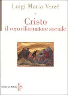 Cristo, il vero riformatore sociale - Luigi M. Verzé - copertina