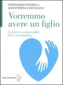 Vorremmo avere un figlio. La ricerca responsabile del concepimento - Ferdinando Bombelli,M. Teresa Castiglioni - copertina