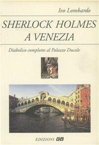 Sherlock Holmes a Venezia. Diabolico complotto al Palazzo Ducale