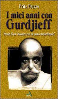 I miei anni con Gurdjieff. Storia di un incontro con un uomo straordinario