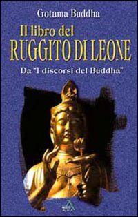 Il libro del ruggito di leone. Da «I discorsi del Buddha»