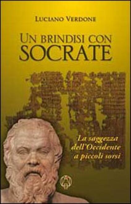 Un brindisi con Socrate. La saggezza dell'occidente a piccoli sorsi - Luciano Verdone - copertina