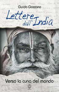 Lettere dall'India. Verso la cuna del mondo