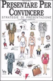 Presentare per convincere. Strategie di presentazione - Paul Le Roux - copertina