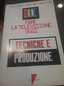 Fare la televisione oggi. Tecniche e produzione