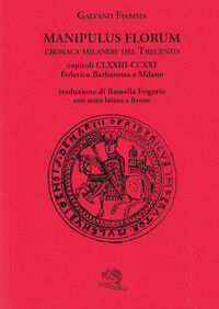 Manipulus florum. Cronaca milanese del Trecento. Capitoli CLXXIII-CCXXI: Federico Barbarossa e Milano. Testo latino a fronte