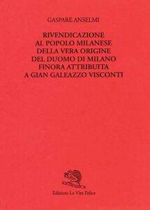 Rivendicazione al popolo milanese della vera origine del Duomo di Milano finora attribuita a Gian Galeazzo Visconti