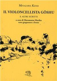 Il violoncellista Goshu e altri scritti. Testo giapponese a fronte