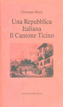 Una repubblica italiana: il Cantone Ticino - Giuseppe Rensi - copertina