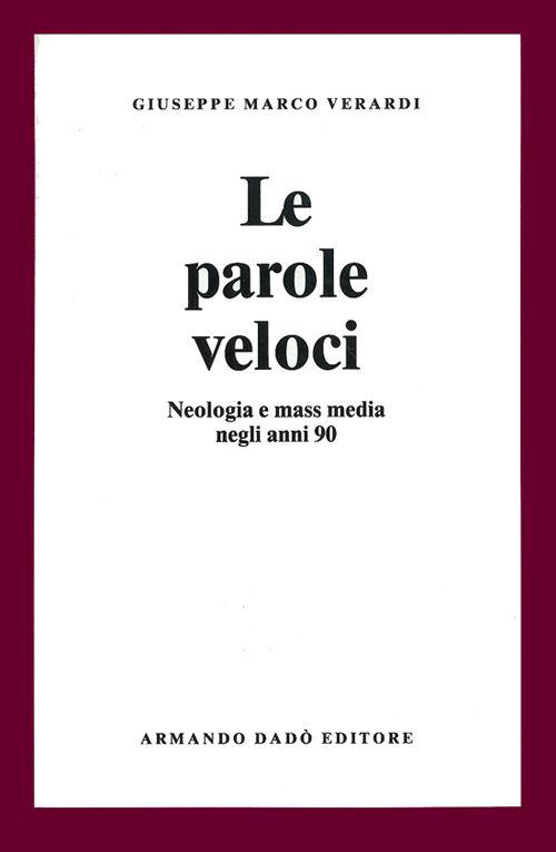 Le parole veloci. Neologia e mass media negli anni '90
