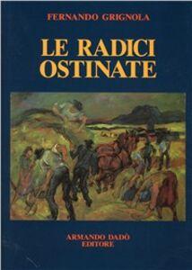 Le radici ostinate. Poeti dialettali della Svizzera italiana