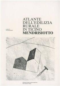 Atlante dell'edilizia rurale del Canton Ticino. Mendrisiotto