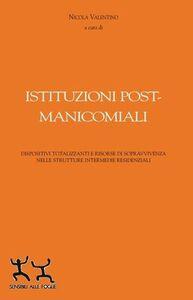 Istituzioni post-manicomiali. Dispositivi totalizzanti e risorse di sopravvivenza nelle strutture intermedie residenziali