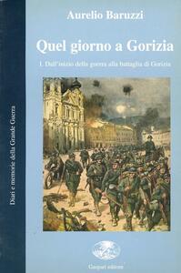Quel giorno a Gorizia. I. Dall'inizio della guerra alla battaglia di Gorizia