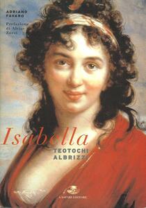 Isabella Teotochi Albrizzi. La sua vita, i suoi amori e i suoi viaggi
