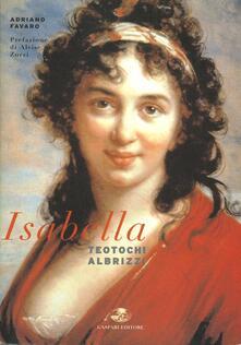 Isabella Teotochi Albrizzi. La sua vita, i suoi amori e i suoi viaggi - Adriano Favaro - copertina